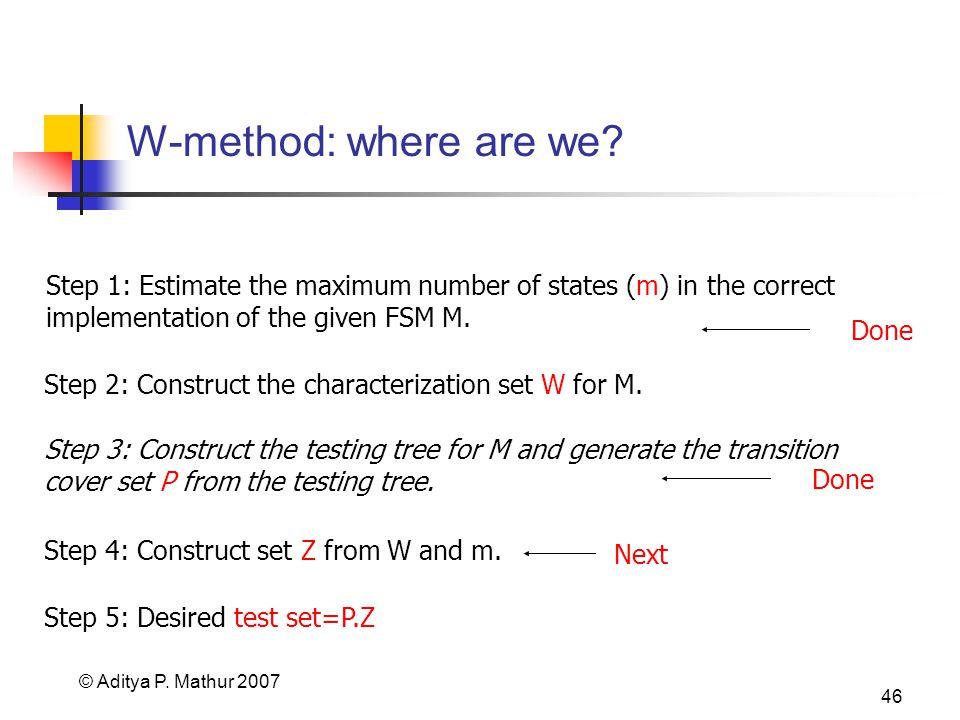 © Aditya P. Mathur 2007 46 W-method: where are we.