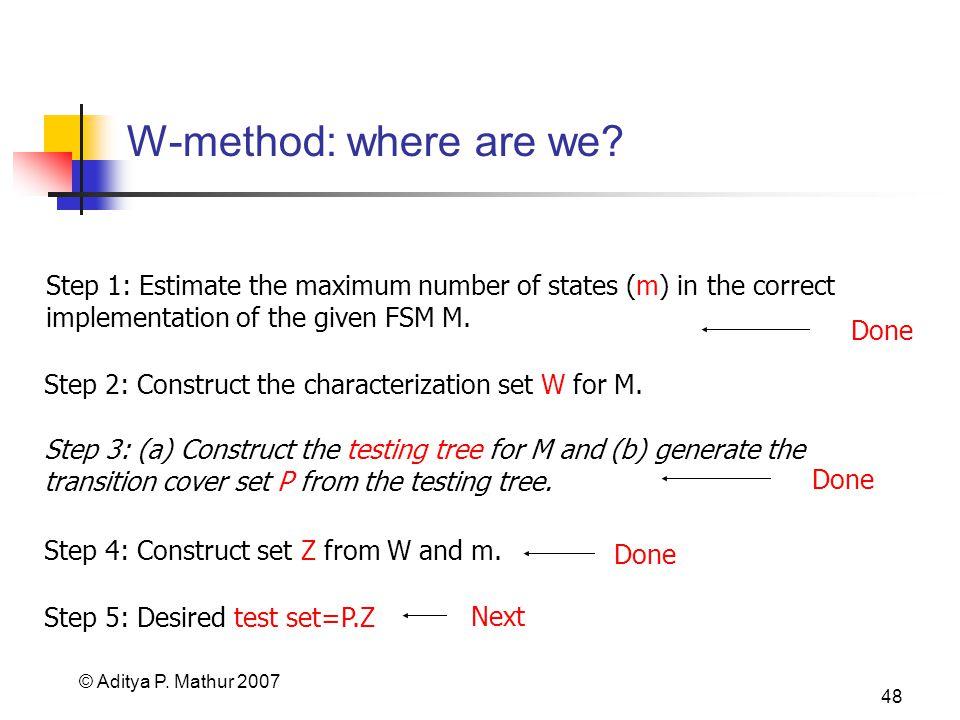 © Aditya P. Mathur 2007 48 W-method: where are we.