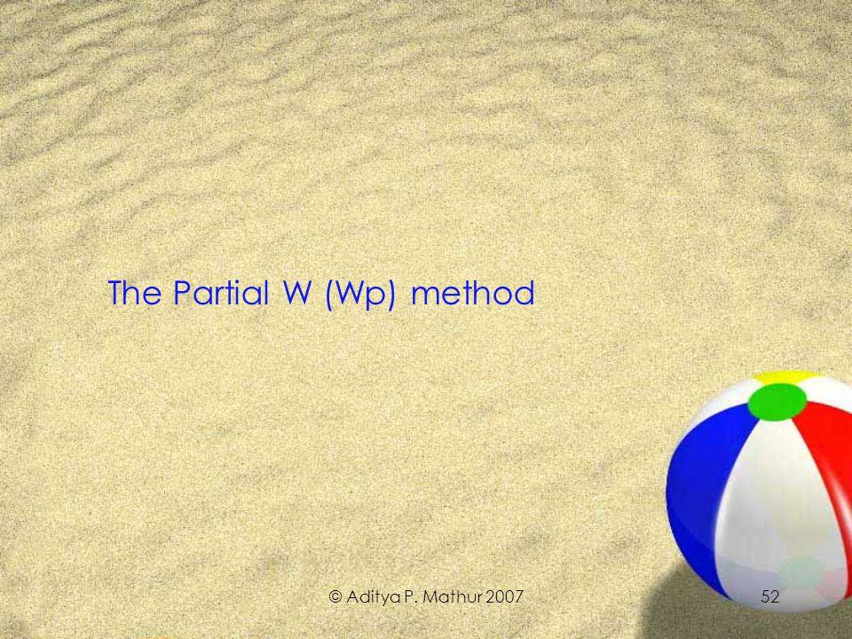 © Aditya P. Mathur 200752 The Partial W (Wp) method