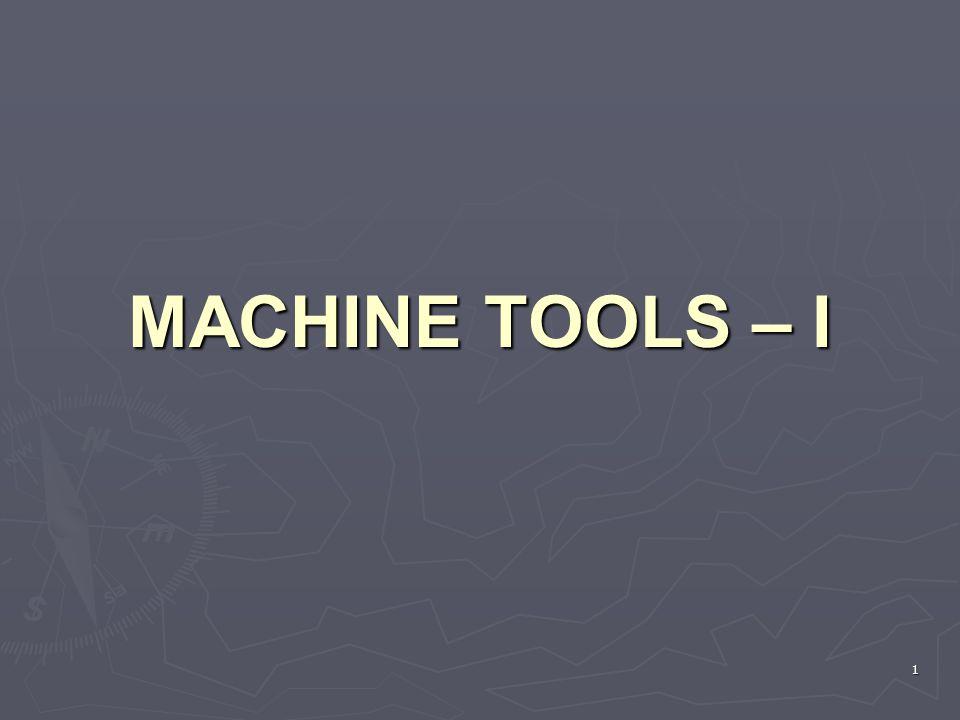 MACHINE TOOLS – I 1