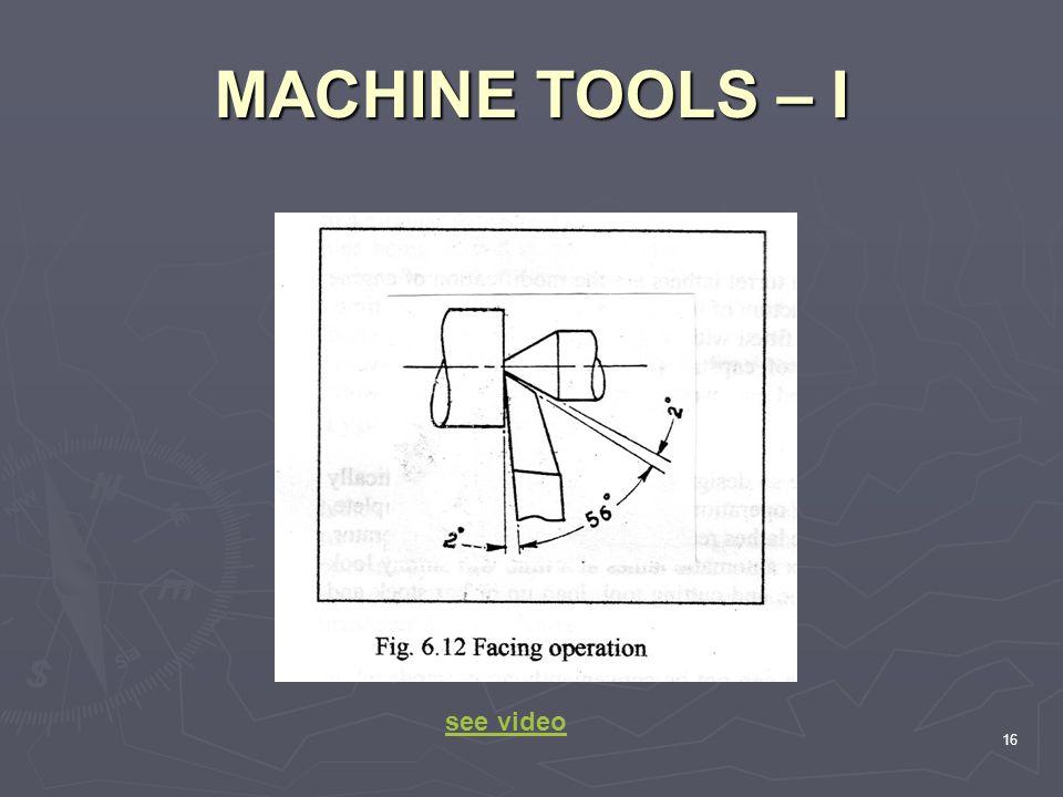 MACHINE TOOLS – I 16 see video
