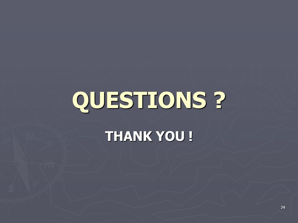 QUESTIONS ? THANK YOU ! 24