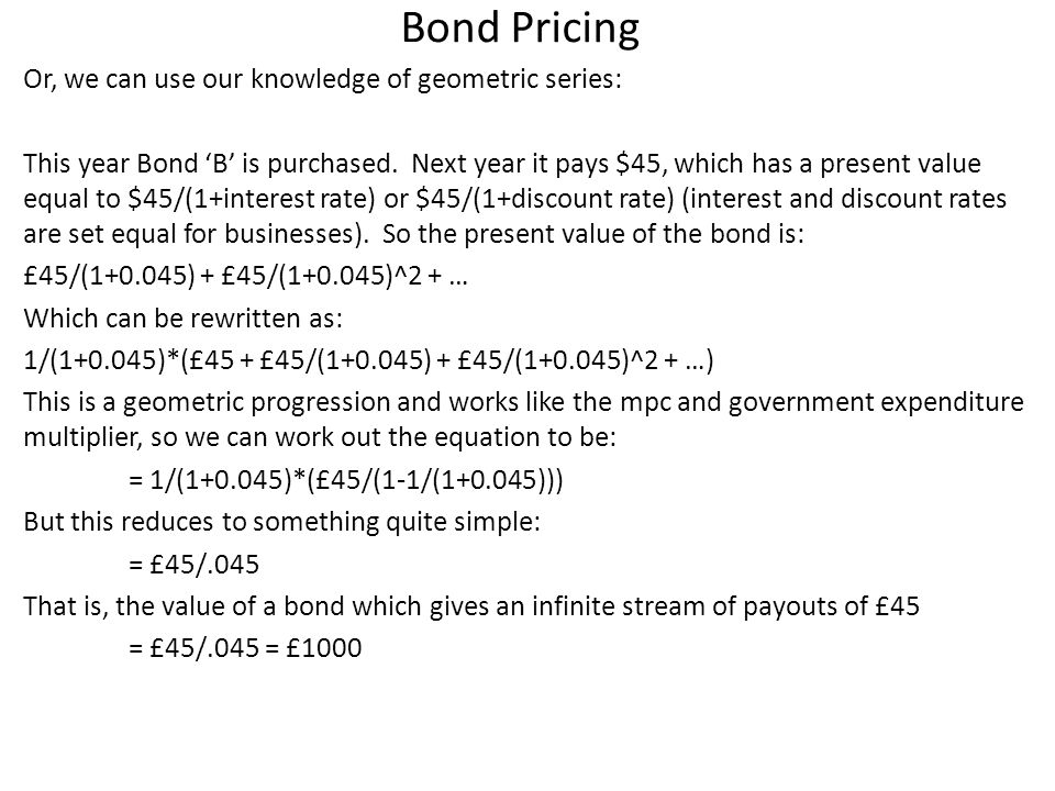 Bond Pricing Or, we can use our knowledge of geometric series: This year Bond B is purchased.
