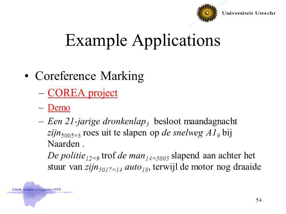 Example Applications Coreference Marking –COREA projectCOREA project –DemoDemo –Een 21-jarige dronkenlap 3 besloot maandagnacht zijn 5005=3 roes uit te slapen op de snelweg A1 9 bij Naarden.