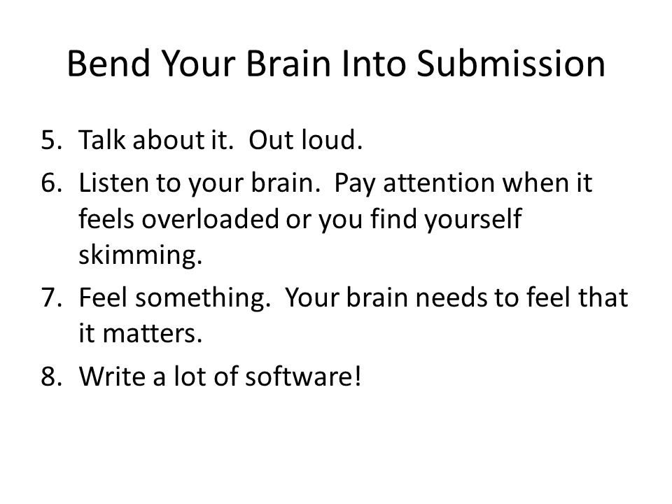 Bend Your Brain Into Submission 5.Talk about it. Out loud.