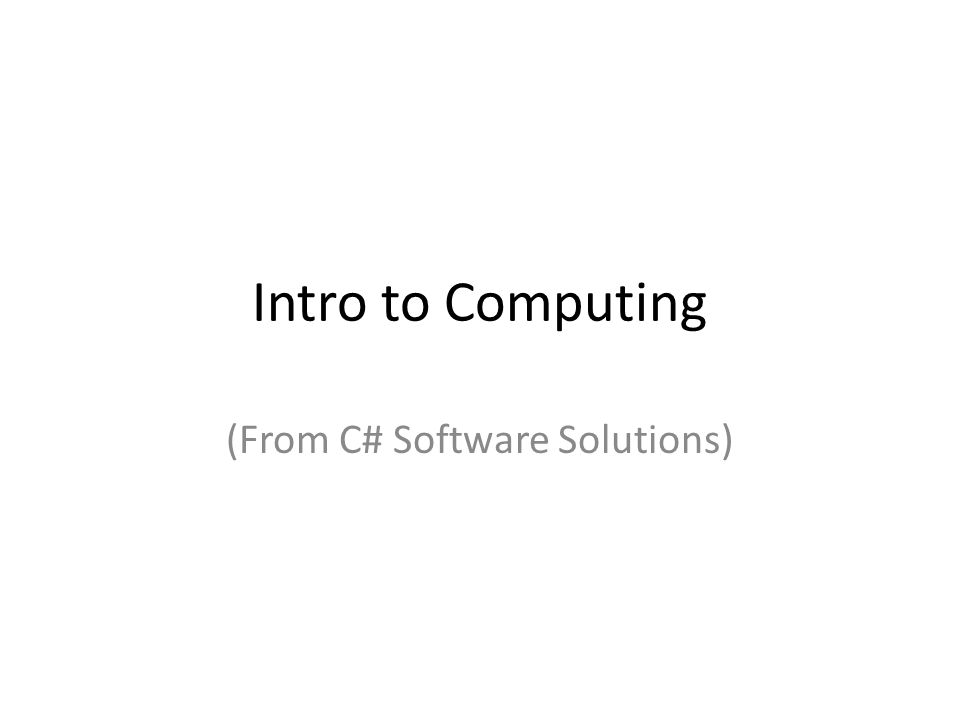 Intro to Computing (From C# Software Solutions)