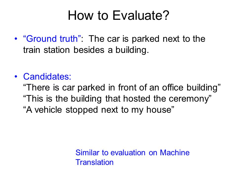 How to Evaluate. Ground truth: The car is parked next to the train station besides a building.