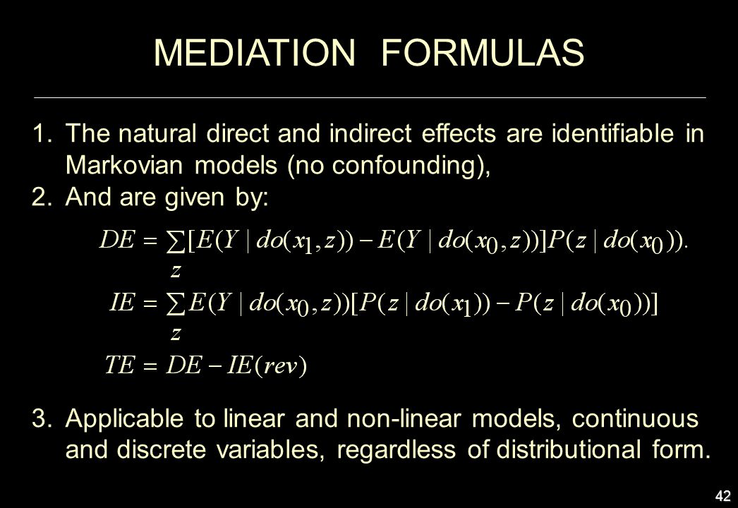 42 1.The natural direct and indirect effects are identifiable in Markovian models (no confounding), 2.And are given by: 3.Applicable to linear and non