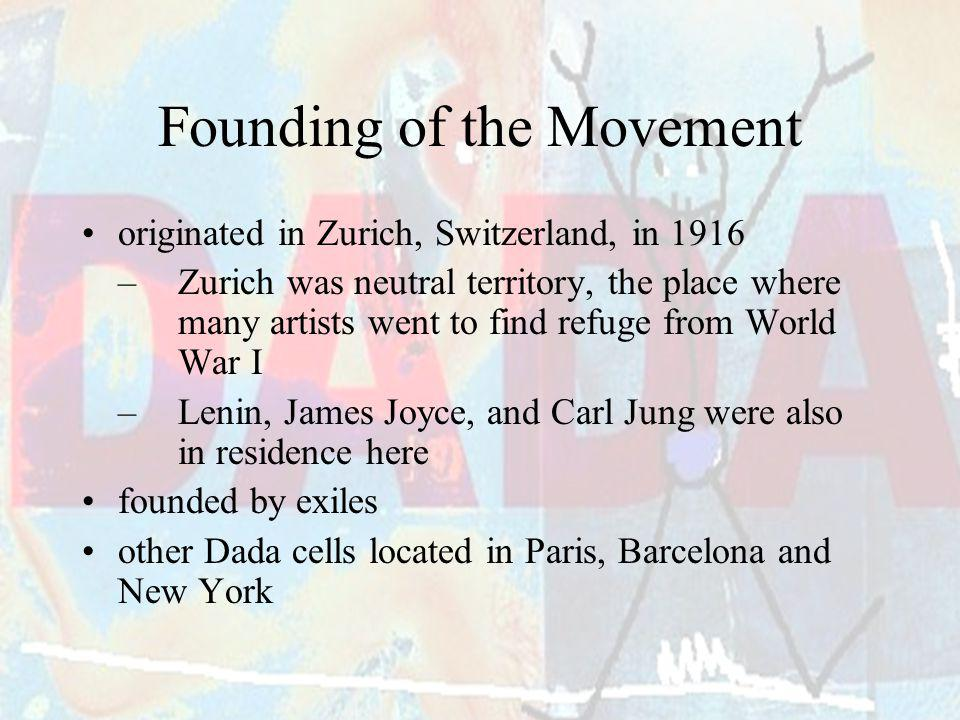 Founding of the Movement originated in Zurich, Switzerland, in 1916 –Zurich was neutral territory, the place where many artists went to find refuge fr