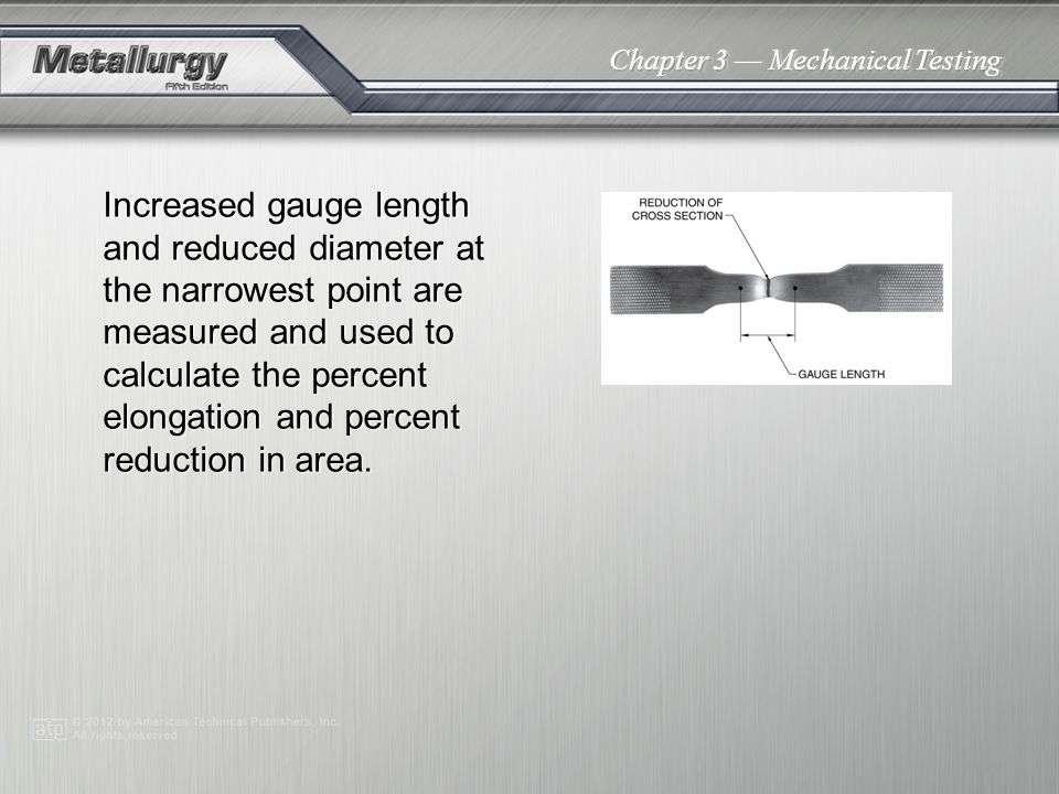 Chapter 3 Mechanical Testing Increased gauge length and reduced diameter at the narrowest point are measured and used to calculate the percent elongat