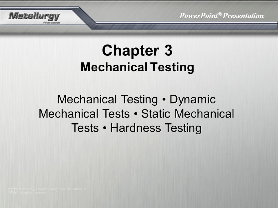 PowerPoint ® Presentation Chapter 3 Mechanical Testing Mechanical Testing Dynamic Mechanical Tests Static Mechanical Tests Hardness Testing