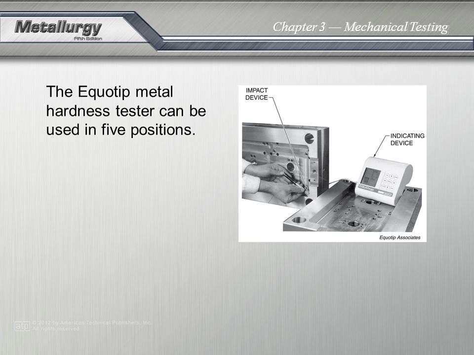 Chapter 3 Mechanical Testing The Equotip metal hardness tester can be used in five positions.