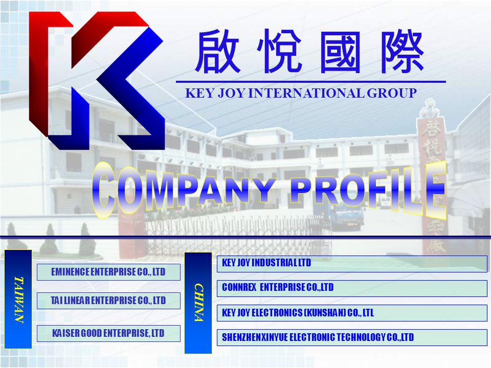 KEY JOY INTERNATIONAL GROUP TAIWAN CHINA KEY JOY ELECTRONICS (KUNSHAN) CO., LTL CONNREX ENTERPRISE CO.,LTD EMINENCE ENTERPRISE CO., LTD TAI LINEAR ENT