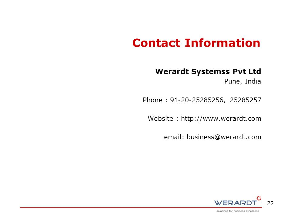 22 Contact Information Werardt Systemss Pvt Ltd Pune, India Phone : 91-20-25285256, 25285257 Website : http://www.werardt.com email: business@werardt.