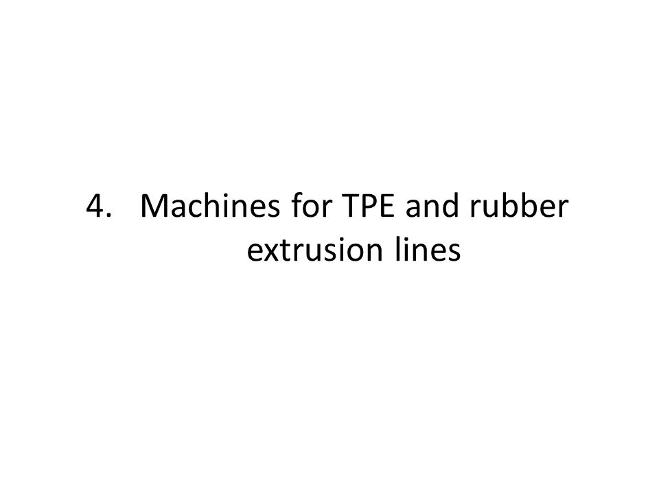 4.Machines for TPE and rubber extrusion lines