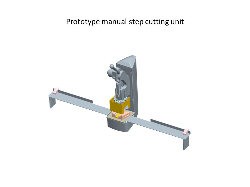 Prototype manual step cutting unit