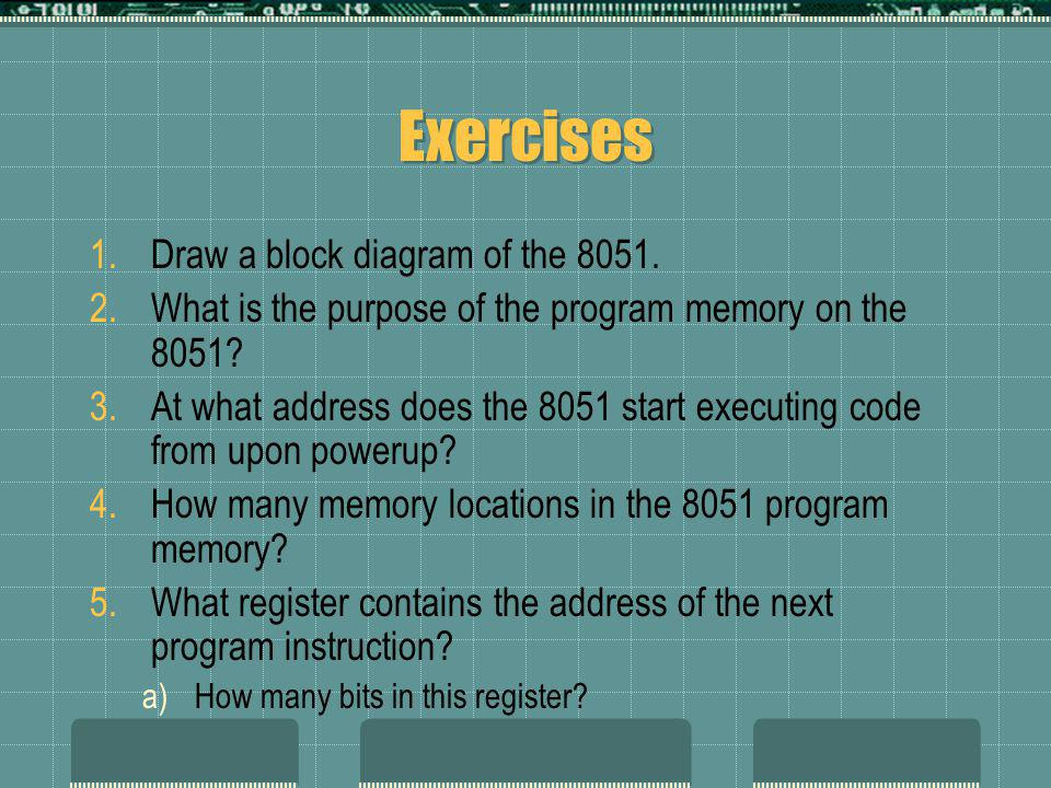 Exercises 1.Draw a block diagram of the 8051.