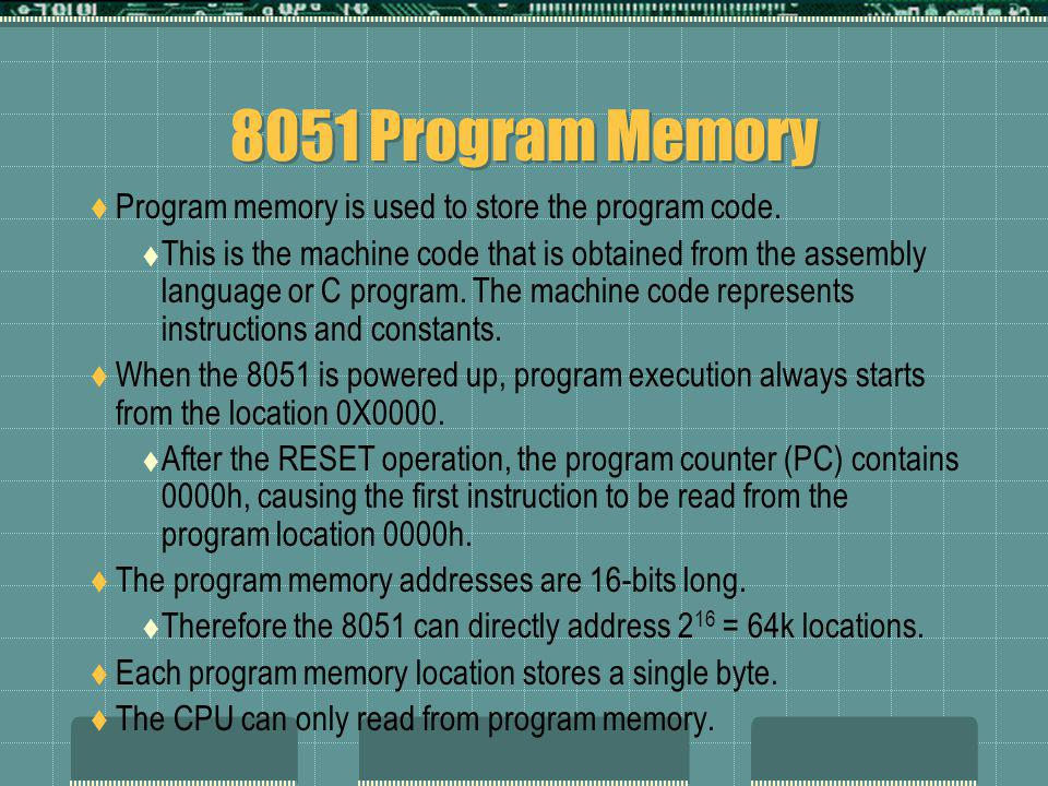 8051 Program Memory Program memory is used to store the program code.