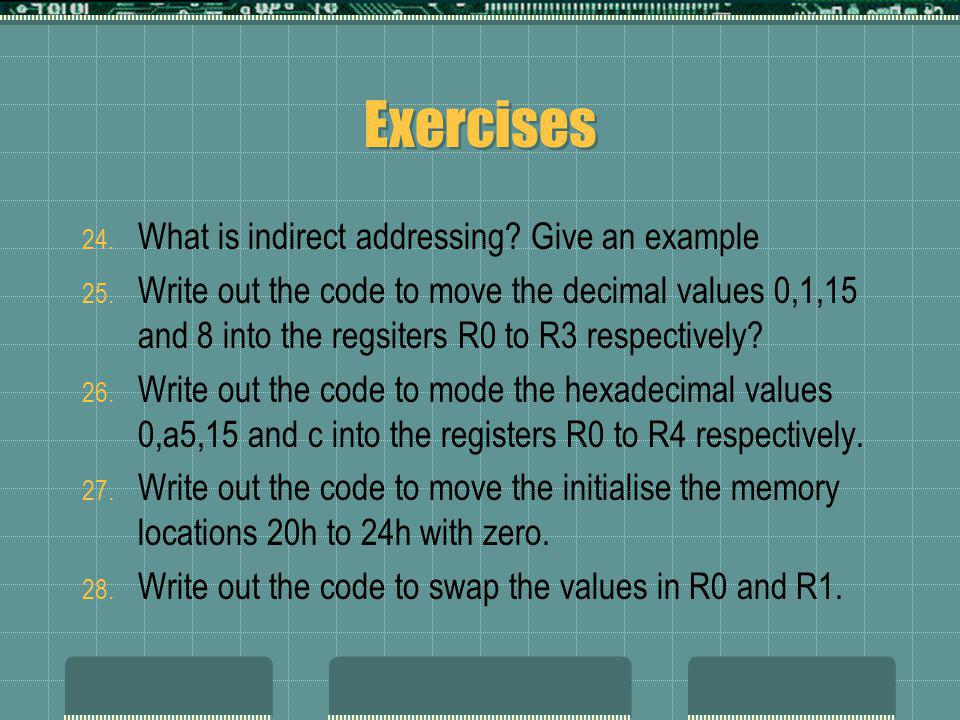 Exercises 24. What is indirect addressing. Give an example 25.