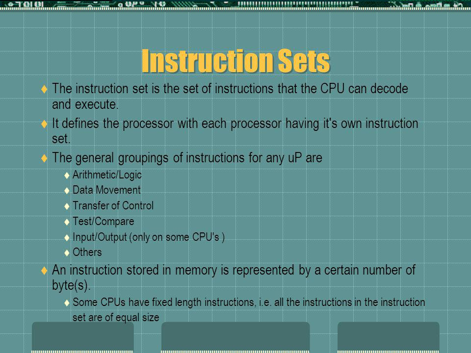Instruction Sets The instruction set is the set of instructions that the CPU can decode and execute.