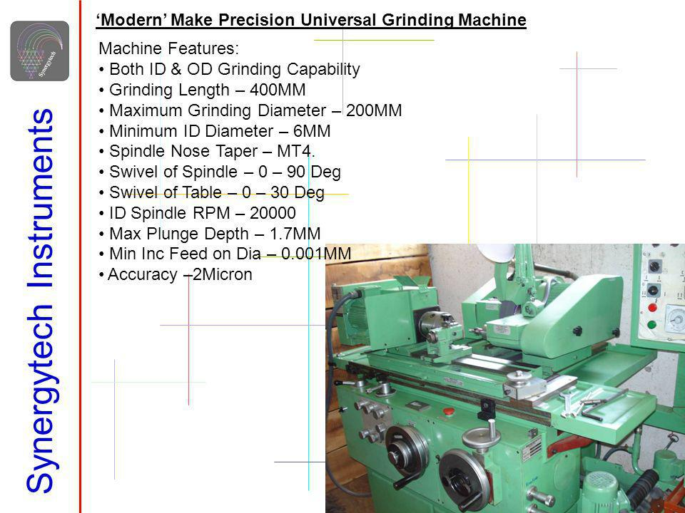 Synergytech Instruments Graffenstadden Make Universal Milling Machine Machine Features: Swivel Table & Index Head 8 Vice, 4 Angle Vice Arbor & Arbor Support Spindle- Horizontal – ISO 45 Vertical – ISO 40 Speeds- 32-1600 in 16 Steps Feeds- 16-720 in 16 Steps – horizontal 8-560 in 12 Steps – Vertical Table- Size- 1225 X 280 X Axis Travel – 600mm Y Axis Travel – 300mm Z Axis Travel – 400mm