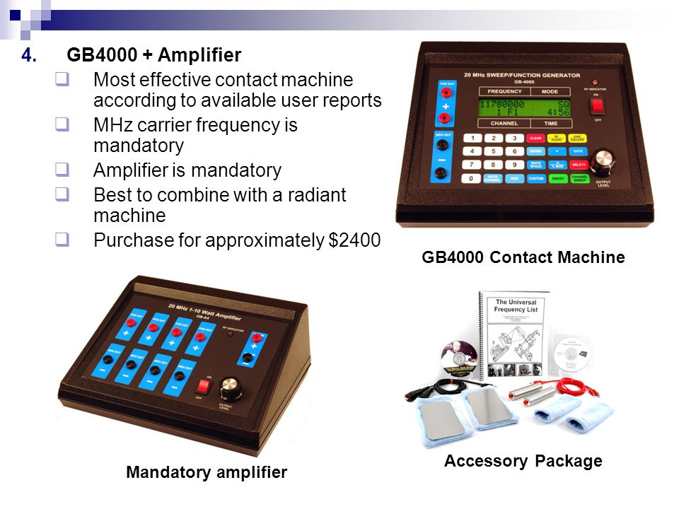 4.GB4000 + Amplifier Most effective contact machine according to available user reports MHz carrier frequency is mandatory Amplifier is mandatory Best
