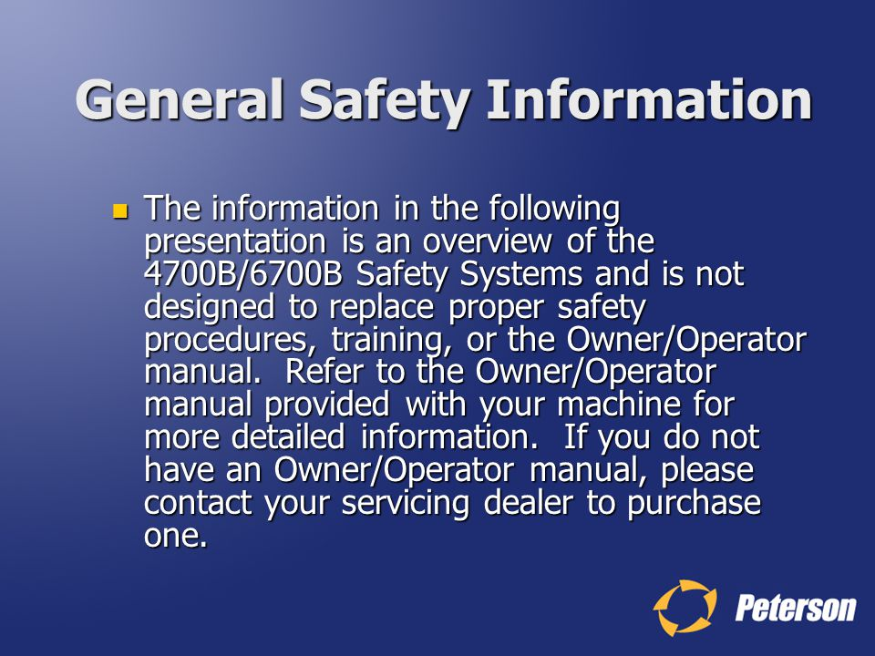 General Safety Information The information in the following presentation is an overview of the 4700B/6700B Safety Systems and is not designed to repla