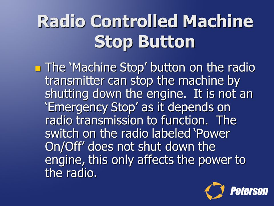 Radio Controlled Machine Stop Button The Machine Stop button on the radio transmitter can stop the machine by shutting down the engine. It is not an E