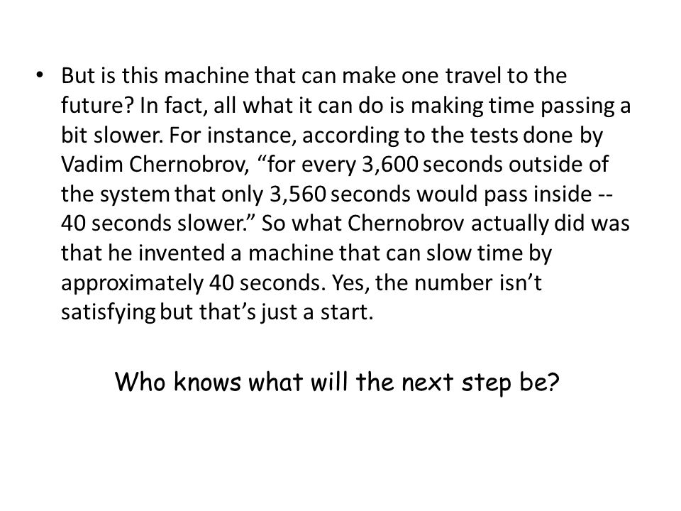 But is this machine that can make one travel to the future.
