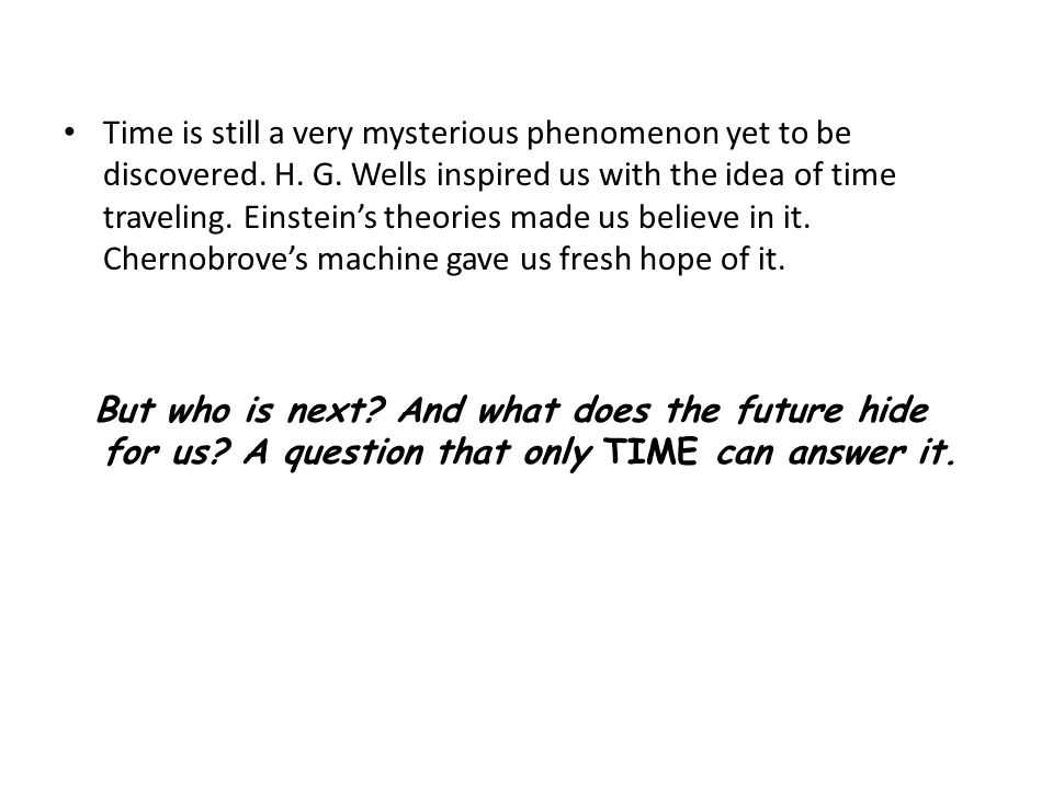 Time is still a very mysterious phenomenon yet to be discovered.