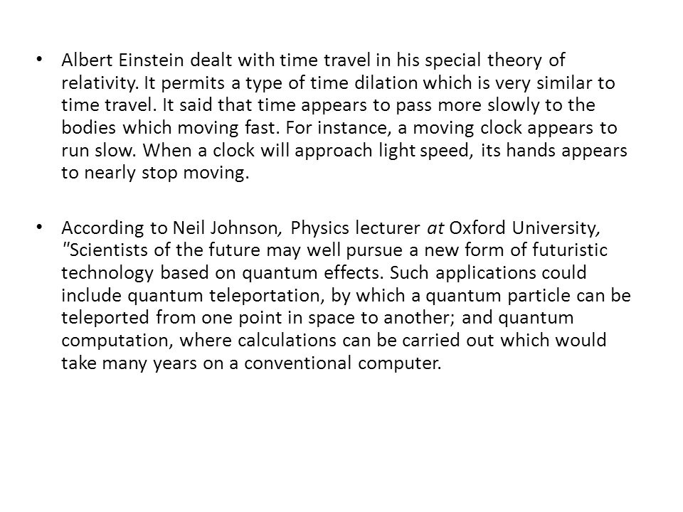 Albert Einstein dealt with time travel in his special theory of relativity.