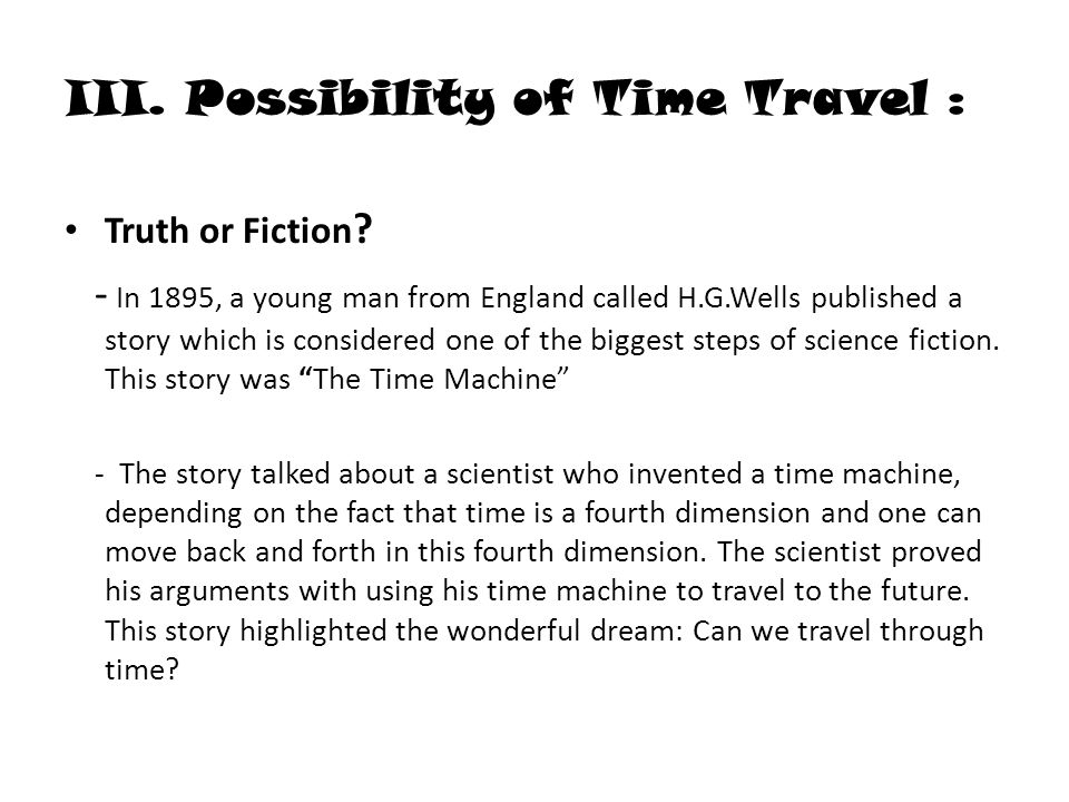 III. Possibility of Time Travel : Truth or Fiction .