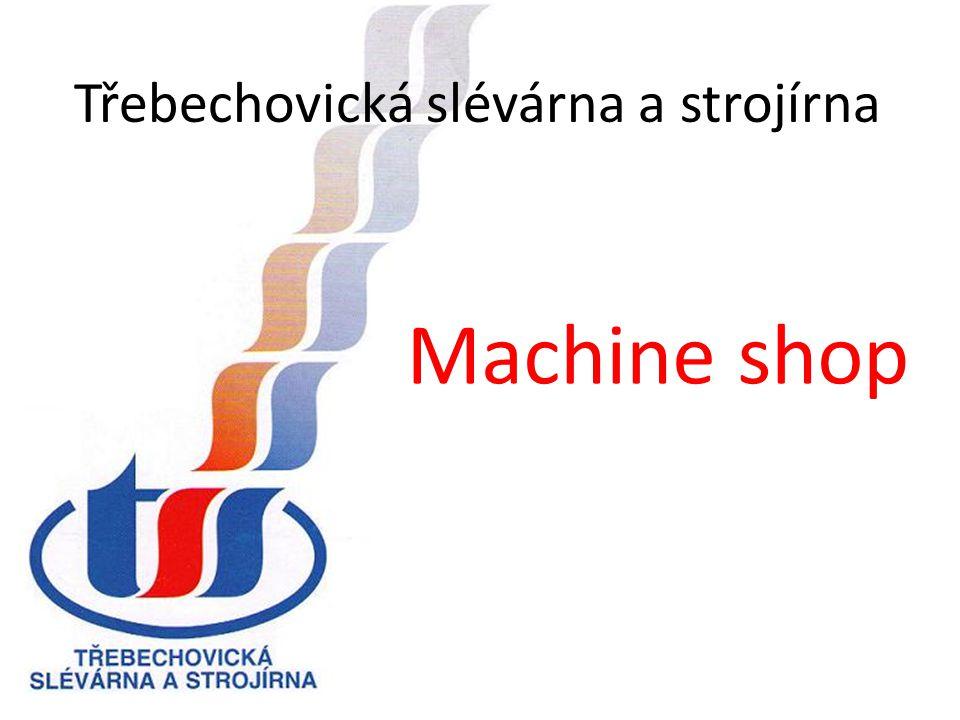 Třebechovická slévárna a strojírna Machine shop