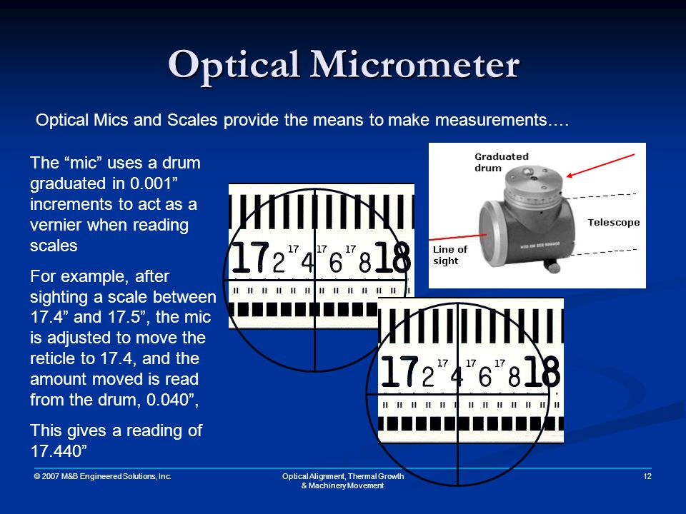 © 2007 M&B Engineered Solutions, Inc. 12Optical Alignment, Thermal Growth & Machinery Movement Optical Micrometer Optical Mics and Scales provide the