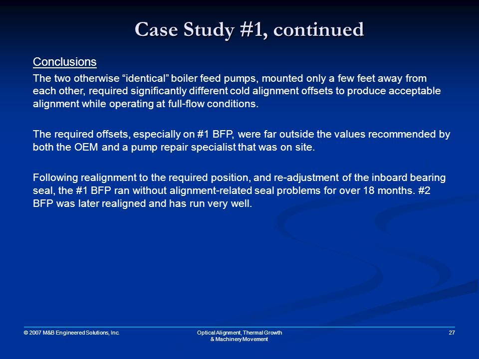 © 2007 M&B Engineered Solutions, Inc. 27Optical Alignment, Thermal Growth & Machinery Movement Case Study #1, continued Conclusions The two otherwise