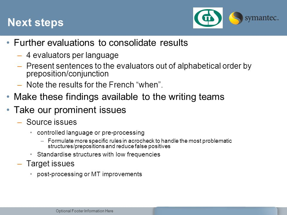 Optional Footer Information Here Next steps Further evaluations to consolidate results –4 evaluators per language –Present sentences to the evaluators