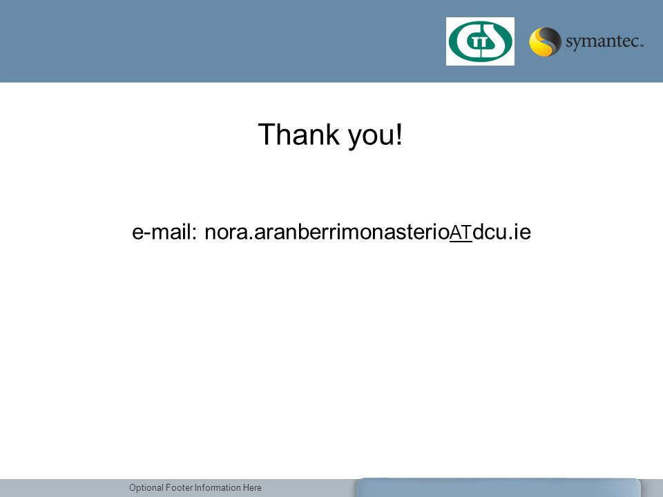 Optional Footer Information Here Thank you! e-mail: nora.aranberrimonasterio AT dcu.ie