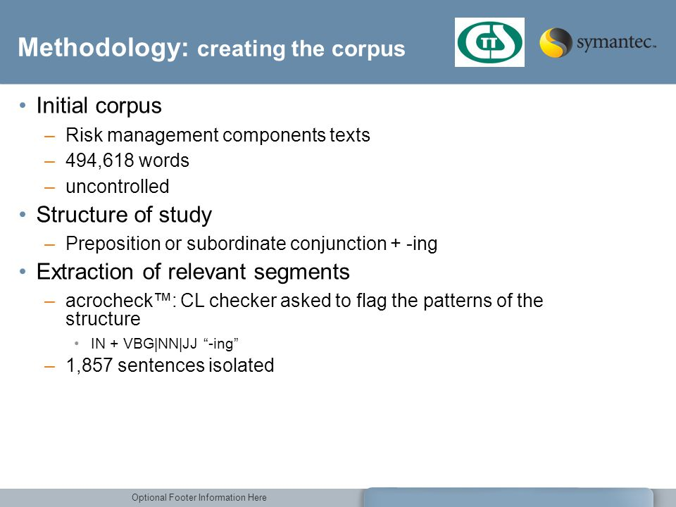Optional Footer Information Here Methodology: creating the corpus Initial corpus –Risk management components texts –494,618 words –uncontrolled Struct
