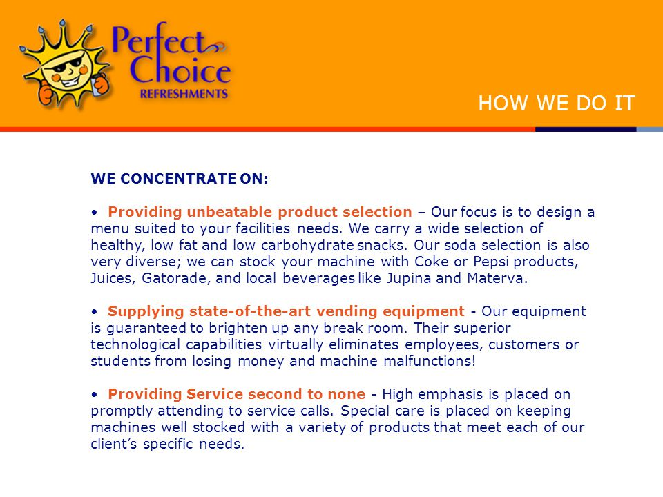 WE CONCENTRATE ON: Providing unbeatable product selection – Our focus is to design a menu suited to your facilities needs.