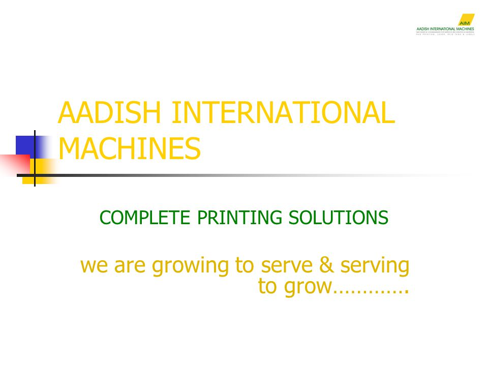 AADISH INTERNATIONAL MACHINES COMPLETE PRINTING SOLUTIONS we are growing to serve & serving to grow………….
