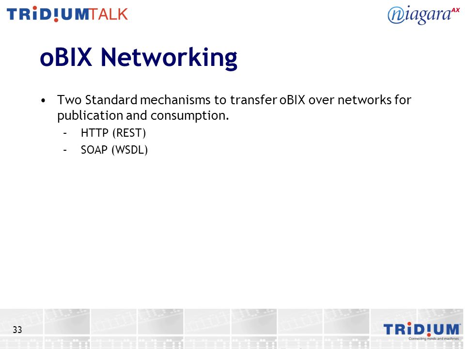 33 oBIX Networking Two Standard mechanisms to transfer oBIX over networks for publication and consumption.