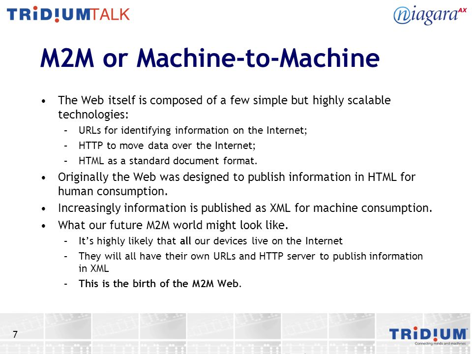 7 M2M or Machine-to-Machine The Web itself is composed of a few simple but highly scalable technologies: –URLs for identifying information on the Inte