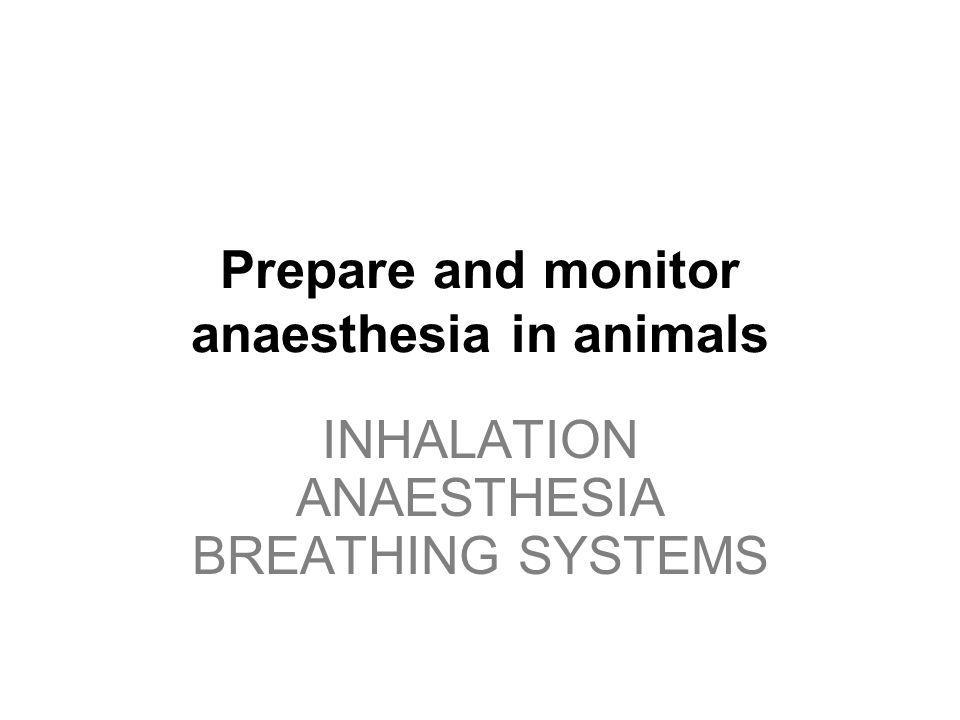 INHALATION ANAESTHESIA BREATHING SYSTEMS Rebreathing Bag = Reservoir bag Bag size ~ Animal size –Adjust pop-off valve and O 2 flow rate to keep ½-3/4 full –Approx size = tidal vol (10 mL/kg) x 6 (eg 20 kg dog = 1.2 L) Required when O 2 supply doesnt match an inspiration –Most important in a circle system –Not really required in non-rebreathing system Also used for –Monitoring tidal volume –Assisted ventilation Thoracic surgery In emergency resuscitation