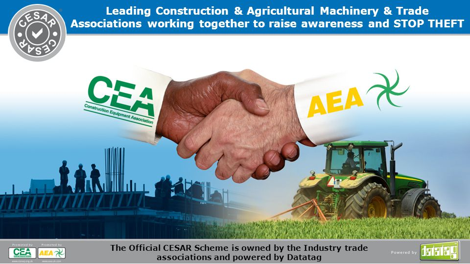 Leading Construction & Agricultural Machinery & Trade Associations working together to raise awareness and STOP THEFT The Official CESAR Scheme is own