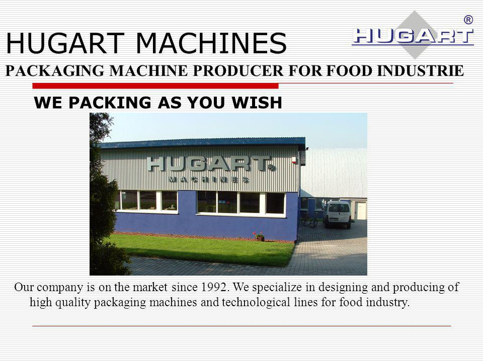HUGART MACHINES PACKAGING MACHINE PRODUCER FOR FOOD INDUSTRIE Our company is on the market since 1992.