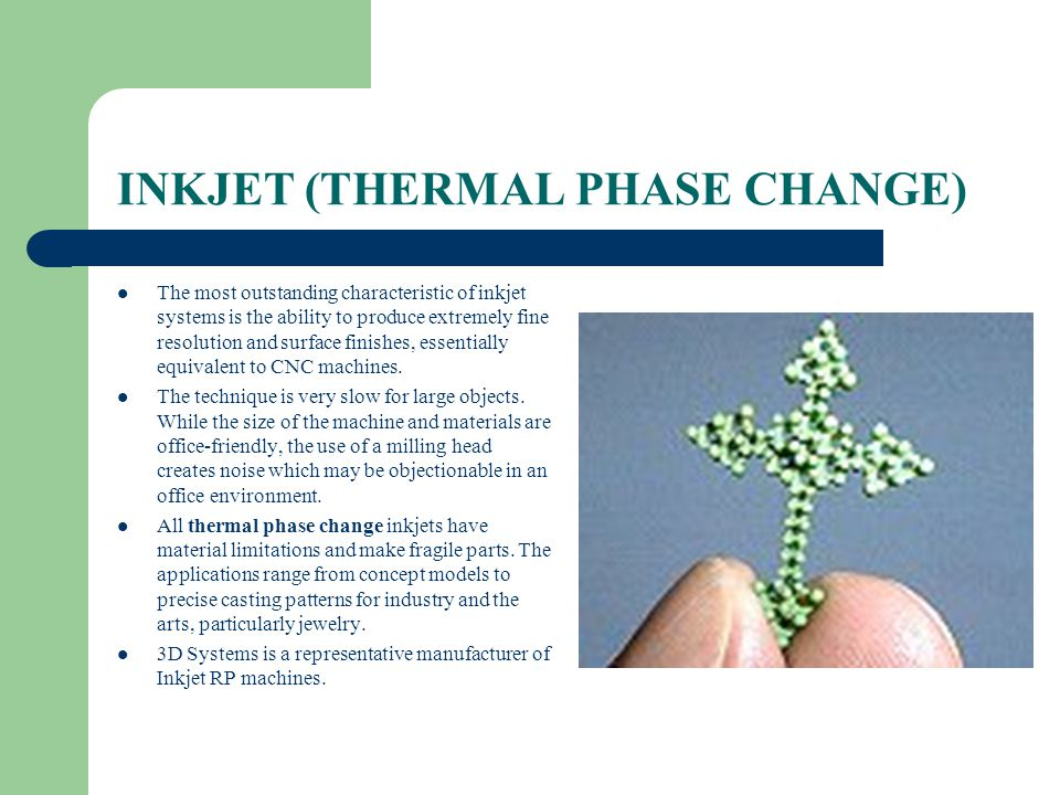 INKJET (THERMAL PHASE CHANGE) The most outstanding characteristic of inkjet systems is the ability to produce extremely fine resolution and surface fi