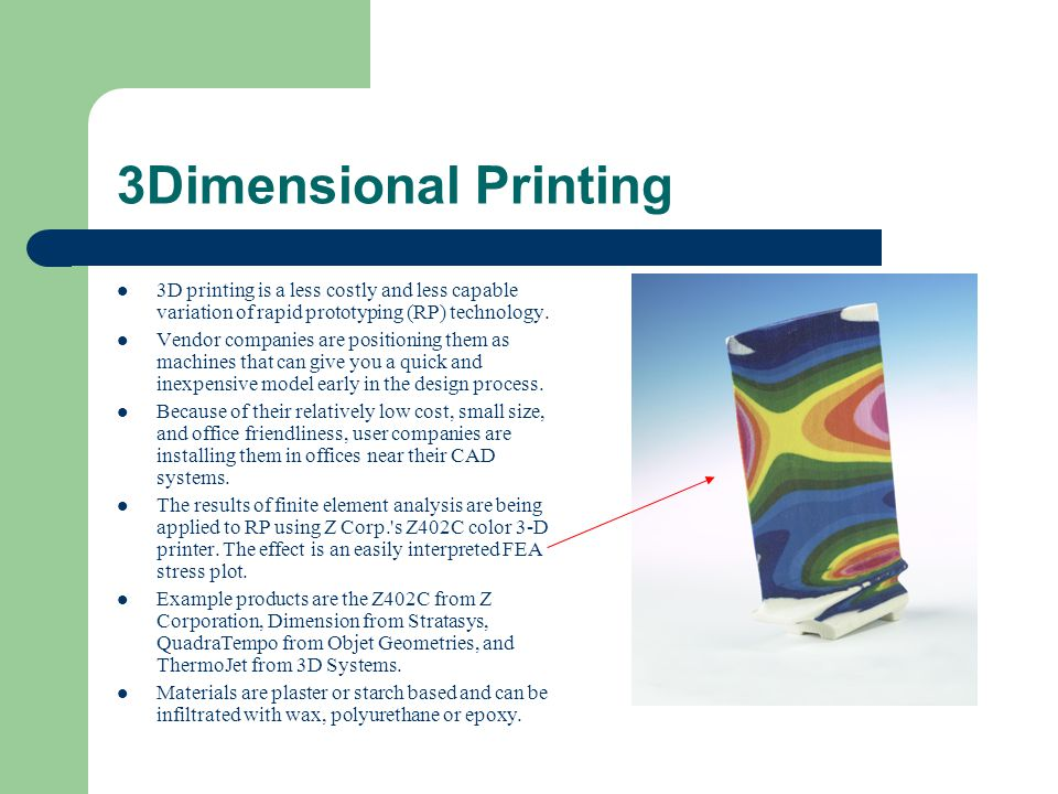 3Dimensional Printing 3D printing is a less costly and less capable variation of rapid prototyping (RP) technology. Vendor companies are positioning t