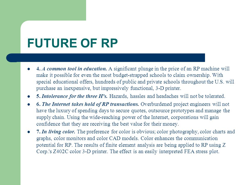 FUTURE OF RP 4. A common tool in education. A significant plunge in the price of an RP machine will make it possible for even the most budget-strapped