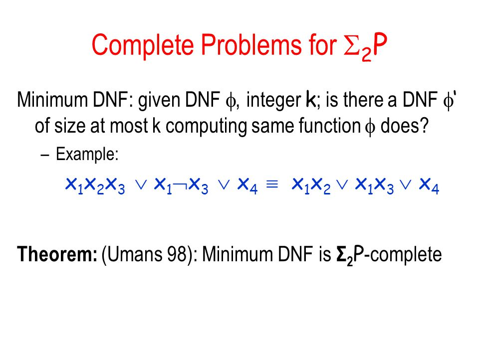 Complete Problems for 2 P Minimum DNF: given DNF, integer k ; is there a DNF of size at most k computing same function does.