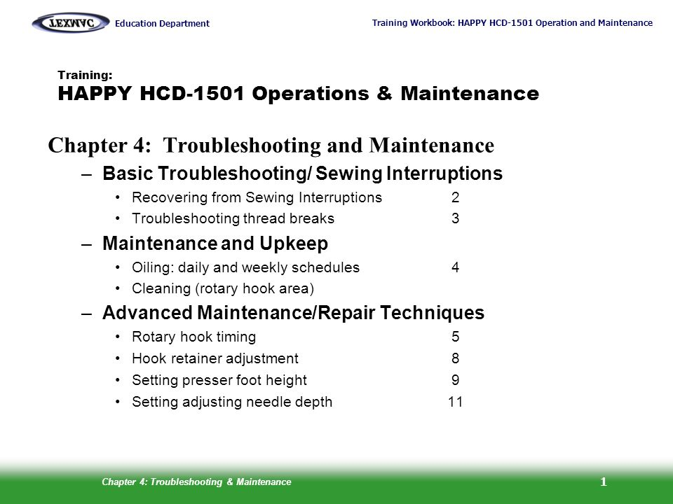 Training Workbook: HAPPY HCD-1501 Operation and Maintenance Education Department Chapter 4: Troubleshooting & Maintenance 12 Adjusting Needle Depth Follow this procedure: 1.